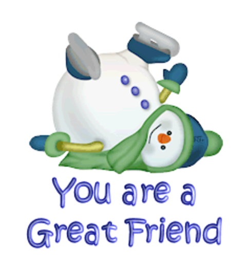 You are a Great Friend - CuteSnowman1318