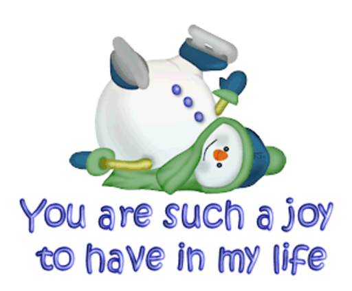 You are such a joy to have in my life - CuteSnowman1318