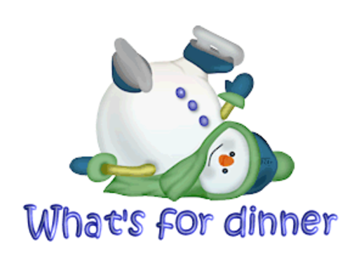What's for dinner - CuteSnowman1318