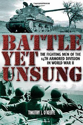 Battle Yet Unsung - The Fighting Men of the 14th Armored Division in World War II