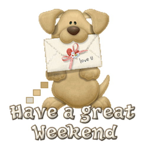 Have a great Weekend - PuppyLoveULetter